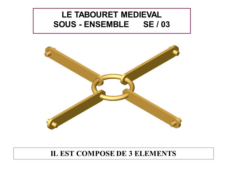 IL EST COMPOSE DE 3 ELEMENTS LE TABOURET MEDIEVAL SOUS - ENSEMBLE SE / 03