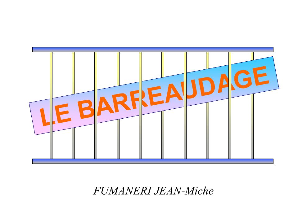 LE BARREAUDAGE FUMANERI JEAN-Miche