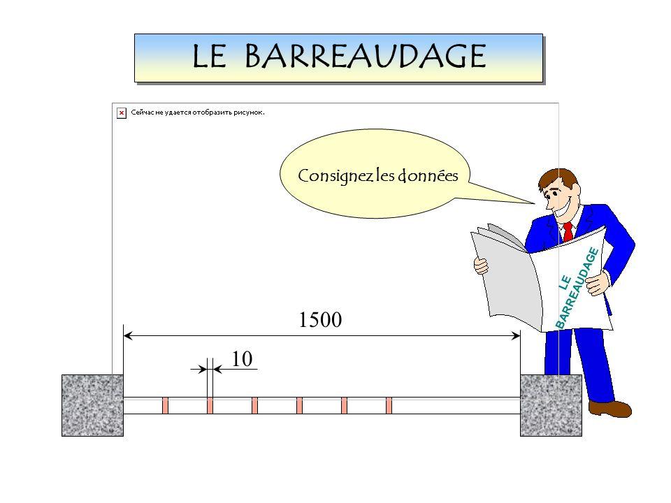 Voici une application 1500 10 LE BARREAUDAGE Consignez les données