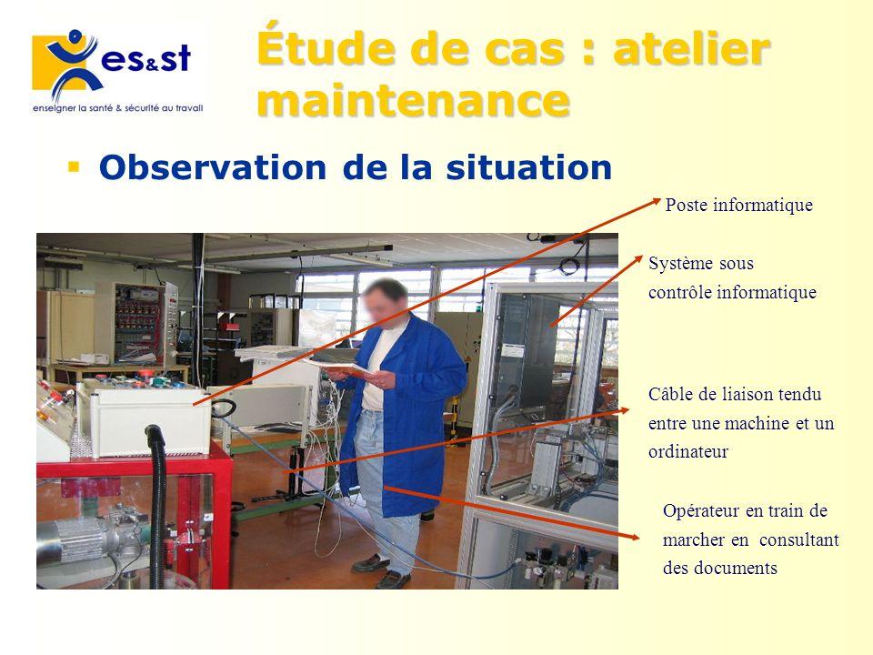 Étude de cas : atelier maintenance Observation de la situation Câble de liaison tendu entre une machine et un ordinateur Opérateur en train de marcher