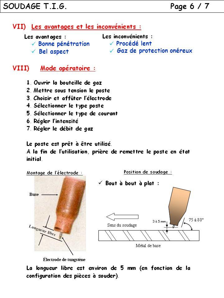 SOUDAGE T.I.G. Page 6 / 7 Bonne pénétration Bel aspect Procédé lent Gaz de protection onéreux