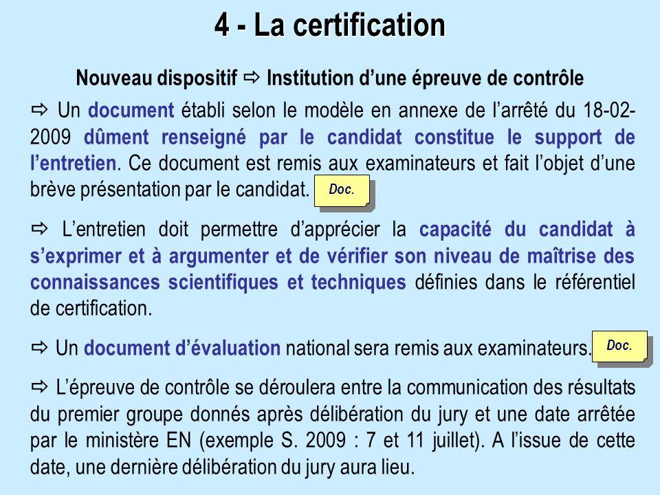 4 - La certification Un document établi selon le modèle en annexe de larrêté du 18-02- 2009 dûment renseigné par le candidat constitue le support de lentretien.