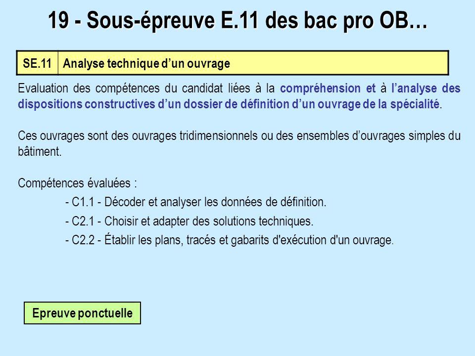 SE.11 Analyse technique dun ouvrage 19 - Sous-épreuve E.11 des bac pro OB… Evaluation des compétences du candidat liées à la compréhension et à lanalyse des dispositions constructives dun dossier de définition dun ouvrage de la spécialité.