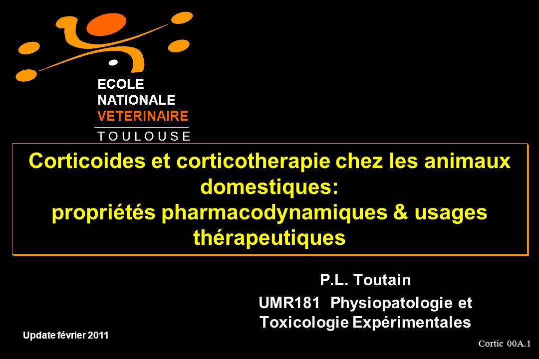 Cortic 00A.1 Corticoides et corticotherapie chez les animaux domestiques: propriétés pharmacodynamiques & usages thérapeutiques P.L. Toutain UMR181 Ph