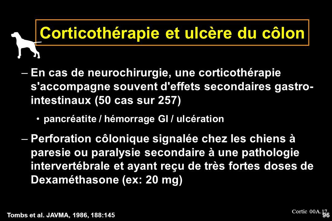 Cortic 00A.17 Corticothérapie et ulcère du côlon –En cas de neurochirurgie, une corticothérapie s'accompagne souvent d'effets secondaires gastro- inte