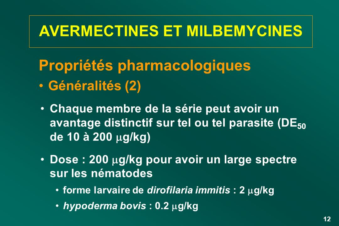 12 Chaque membre de la série peut avoir un avantage distinctif sur tel ou tel parasite (DE 50 de 10 à 200 g/kg) Dose : 200 g/kg pour avoir un large sp