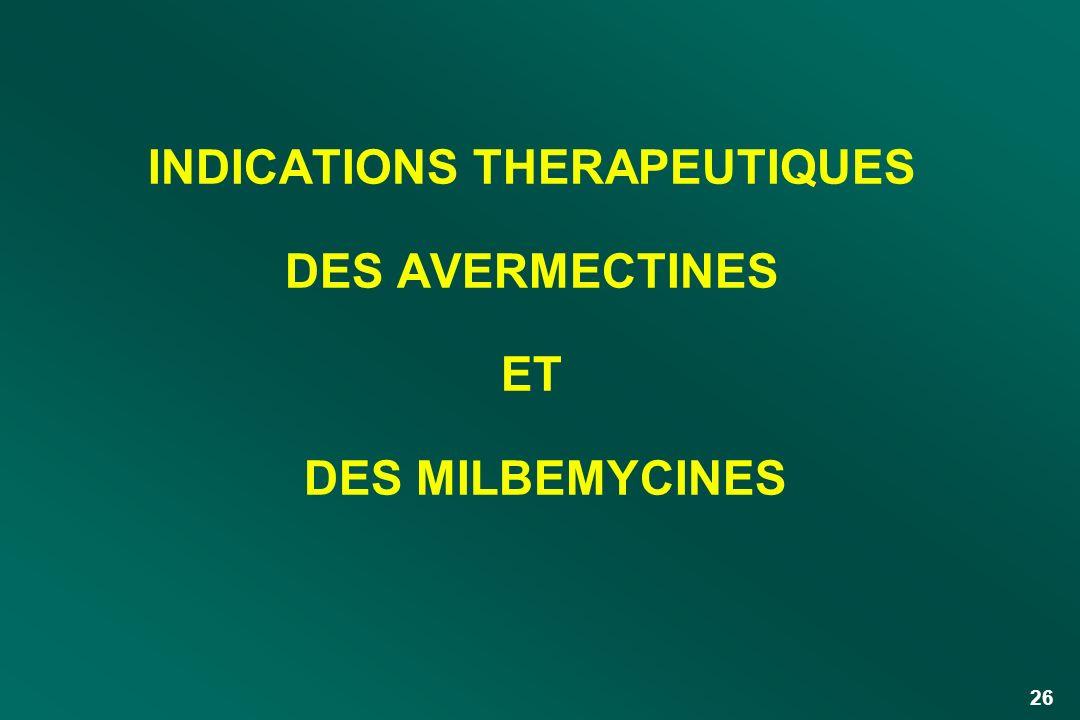 26 INDICATIONS THERAPEUTIQUES DES AVERMECTINES ET DES MILBEMYCINES