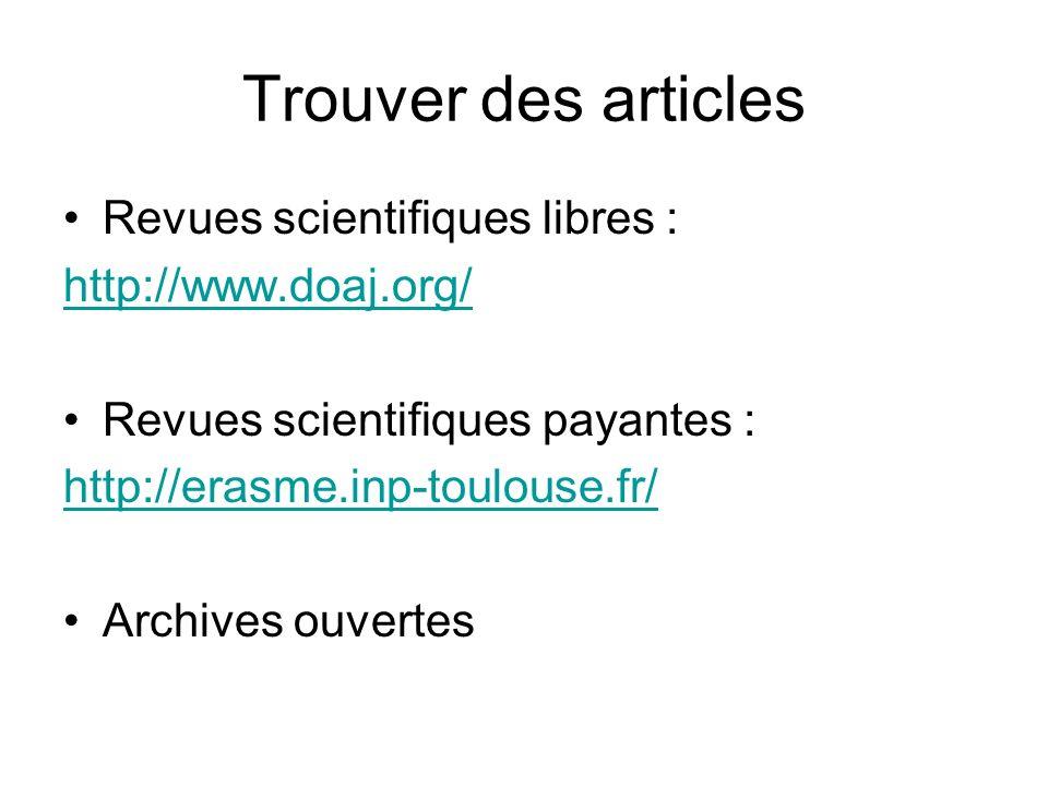 Trouver des articles Revues scientifiques libres : http://www.doaj.org/ Revues scientifiques payantes : http://erasme.inp-toulouse.fr/ Archives ouvertes