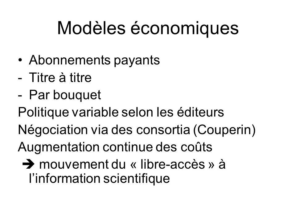 Modèles économiques Abonnements payants -Titre à titre -Par bouquet Politique variable selon les éditeurs Négociation via des consortia (Couperin) Augmentation continue des coûts mouvement du « libre-accès » à linformation scientifique