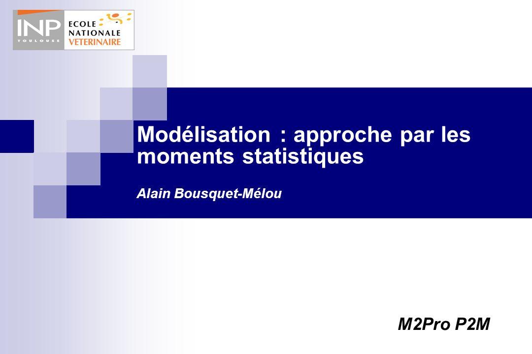 Modélisation : approche par les moments statistiques Alain Bousquet-Mélou M2Pro P2M