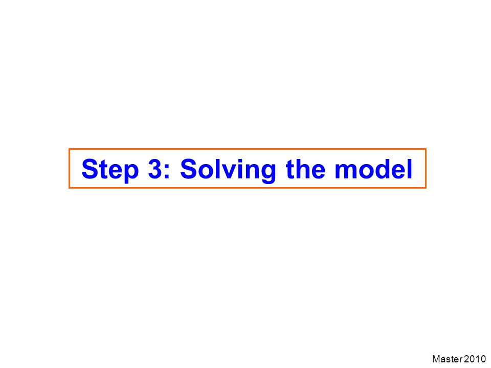 Master 2010 Step 3: Solving the model