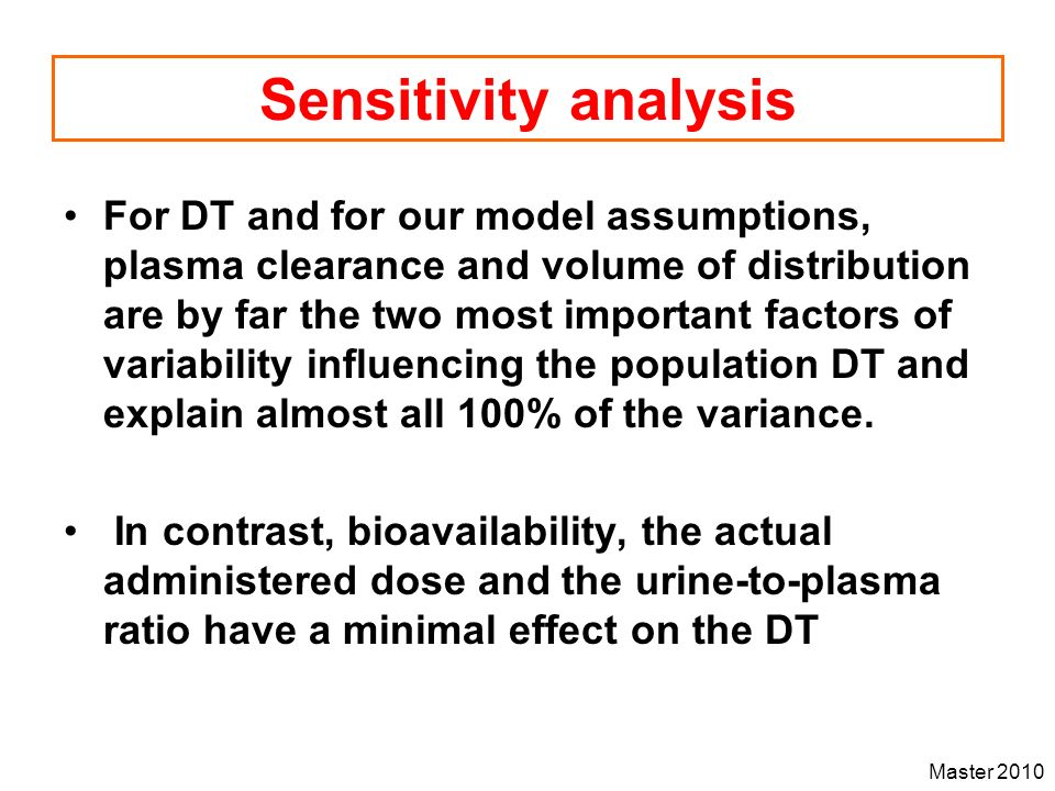 Master 2010 Sensitivity analysis For DT and for our model assumptions, plasma clearance and volume of distribution are by far the two most important f