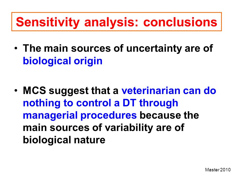 Master 2010 Sensitivity analysis: conclusions The main sources of uncertainty are of biological origin MCS suggest that a veterinarian can do nothing