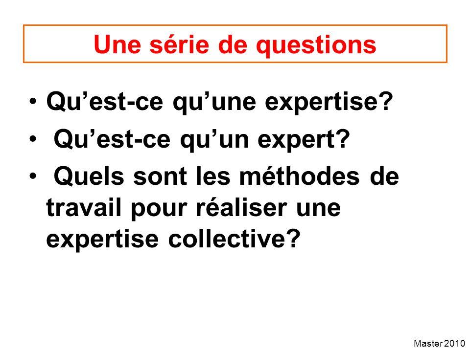Master 2010 Une série de questions Quest-ce quune expertise? Quest-ce quun expert? Quels sont les méthodes de travail pour réaliser une expertise coll