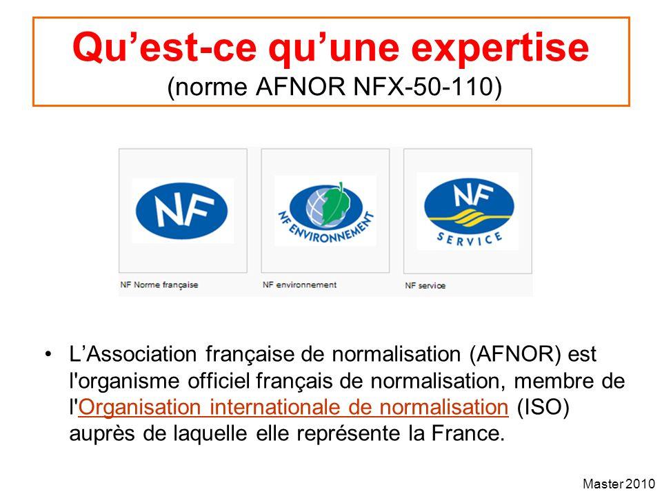 Master 2010 Quest-ce quune expertise (norme AFNOR NFX-50-110) LAssociation française de normalisation (AFNOR) est l'organisme officiel français de nor