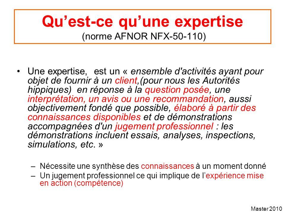 Master 2010 Quest-ce quune expertise (norme AFNOR NFX-50-110) Une expertise, est un « ensemble d'activités ayant pour objet de fournir à un client,(po