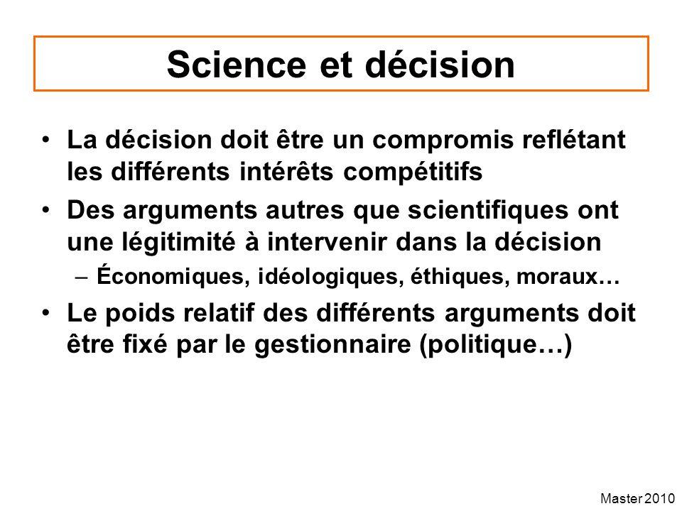 Master 2010 Science et décision La décision doit être un compromis reflétant les différents intérêts compétitifs Des arguments autres que scientifique