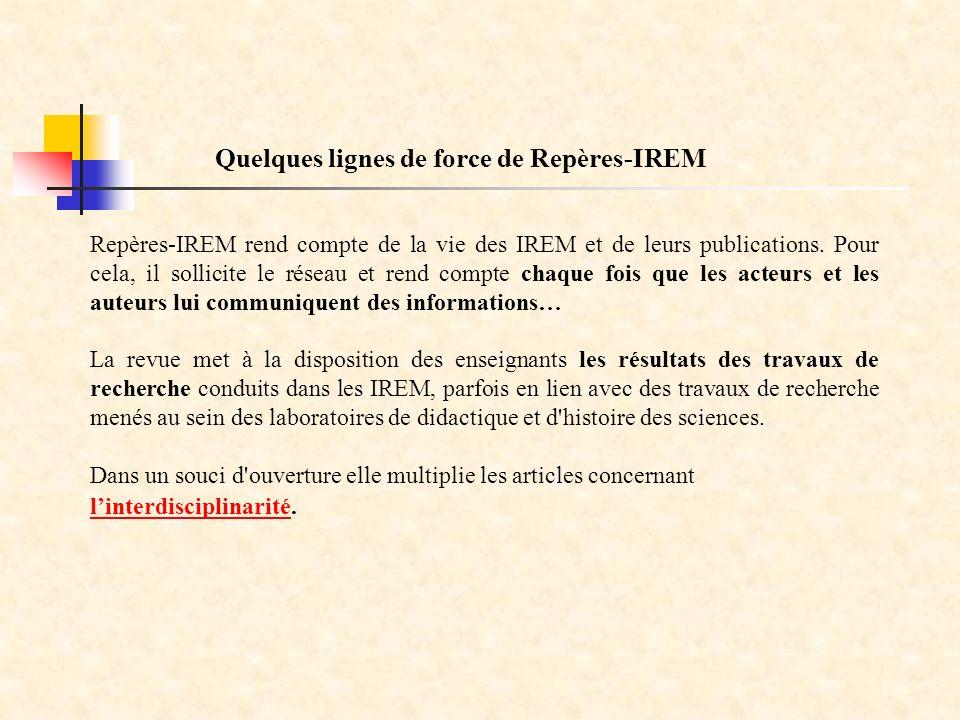 Repères-IREM rend compte de la vie des IREM et de leurs publications. Pour cela, il sollicite le réseau et rend compte chaque fois que les acteurs et
