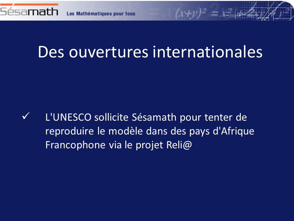 Des ouvertures internationales L UNESCO sollicite Sésamath pour tenter de reproduire le modèle dans des pays d Afrique Francophone via le projet Reli@ L UNESCO sollicite Sésamath pour tenter de reproduire le modèle dans des pays d Afrique Francophone via le projet Reli@