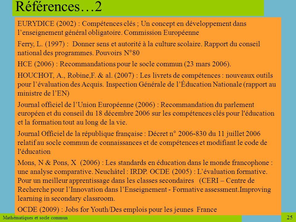 Mathématiques et socle commun 25 Références…2 EURYDICE (2002) : Compétences clés ; Un concept en développement dans lenseignement général obligatoire.
