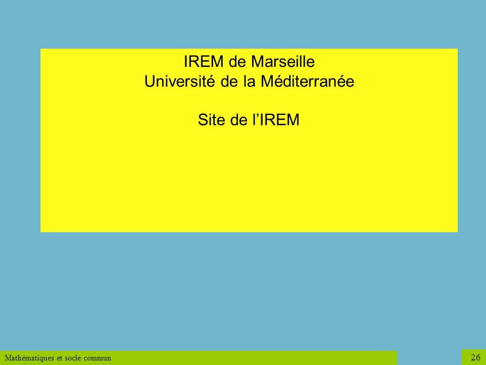 Mathématiques et socle commun 26 IREM de Marseille Université de la Méditerranée Site de lIREM