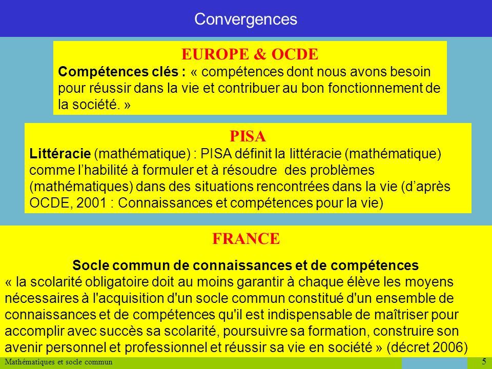 Mathématiques et socle commun 5 Convergences EUROPE & OCDE Compétences clés : « compétences dont nous avons besoin pour réussir dans la vie et contrib
