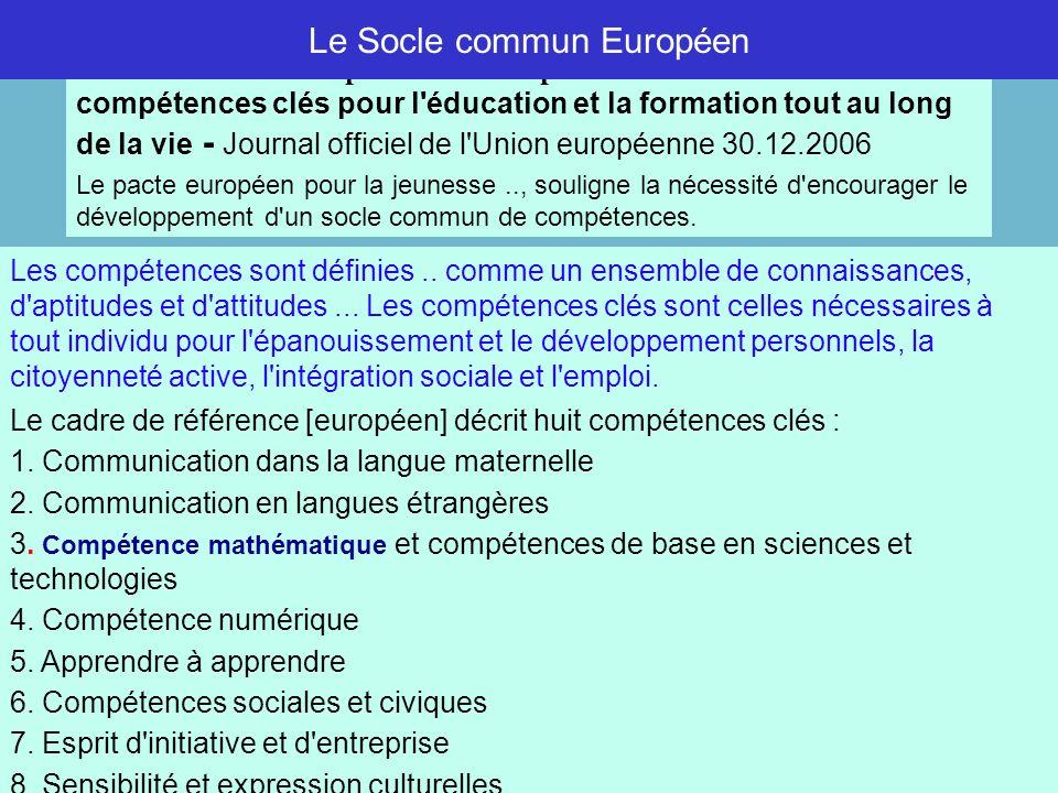 Mathématiques et socle commun 6 Le cadre de référence [européen] décrit huit compétences clés : 1. Communication dans la langue maternelle 2. Communic