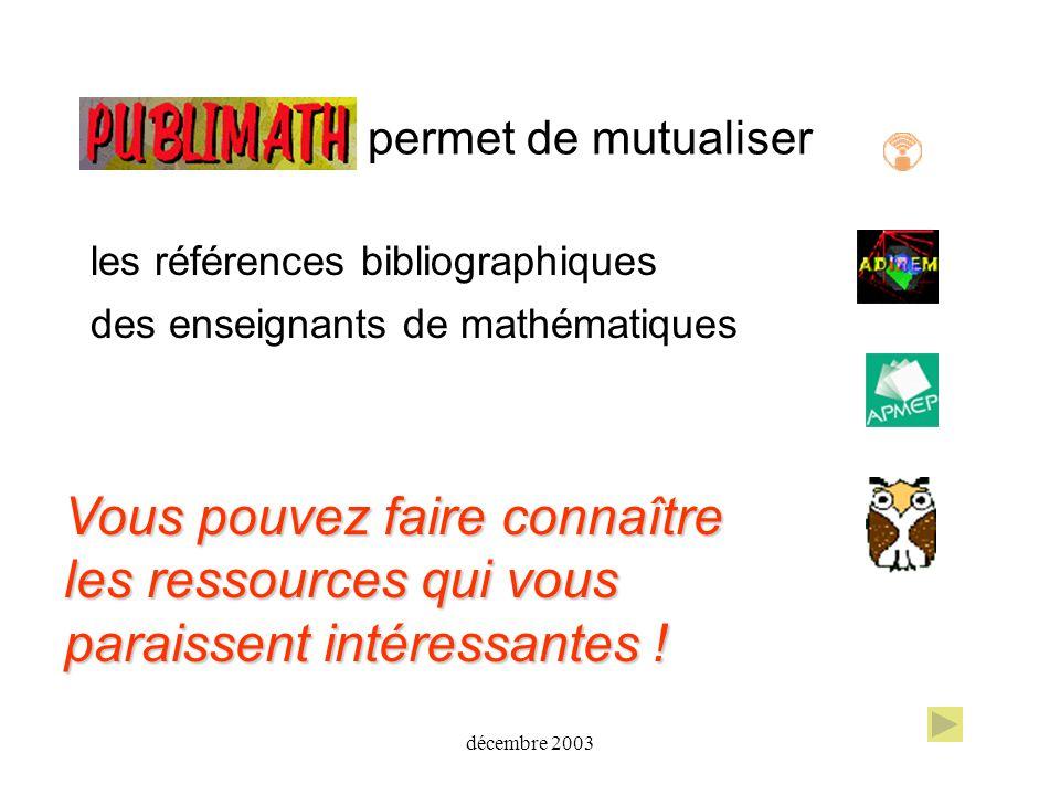 décembre 2003 permet de mutualiser les références bibliographiques des enseignants de mathématiques Vous pouvez faire connaître les ressources qui vou