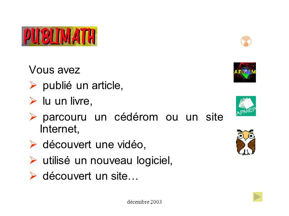 décembre 2003 Vous avez publié un article, lu un livre, parcouru un cédérom ou un site Internet, découvert une vidéo, utilisé un nouveau logiciel, déc