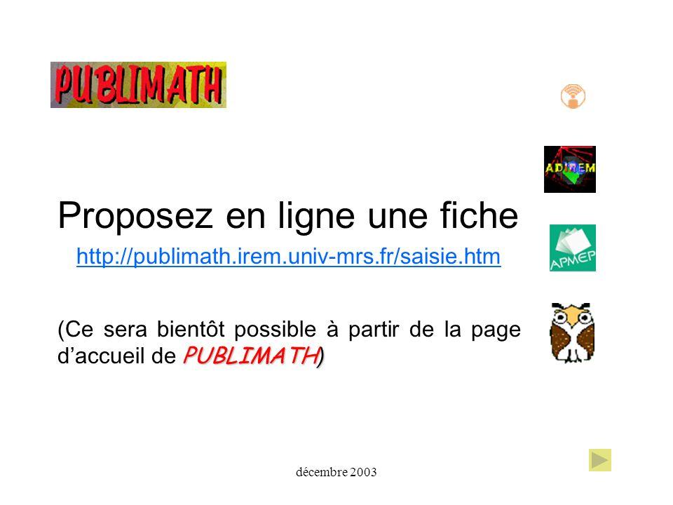 décembre 2003 Proposez en ligne une fiche http://publimath.irem.univ-mrs.fr/saisie.htm PUBLIMATH ) (Ce sera bientôt possible à partir de la page daccu
