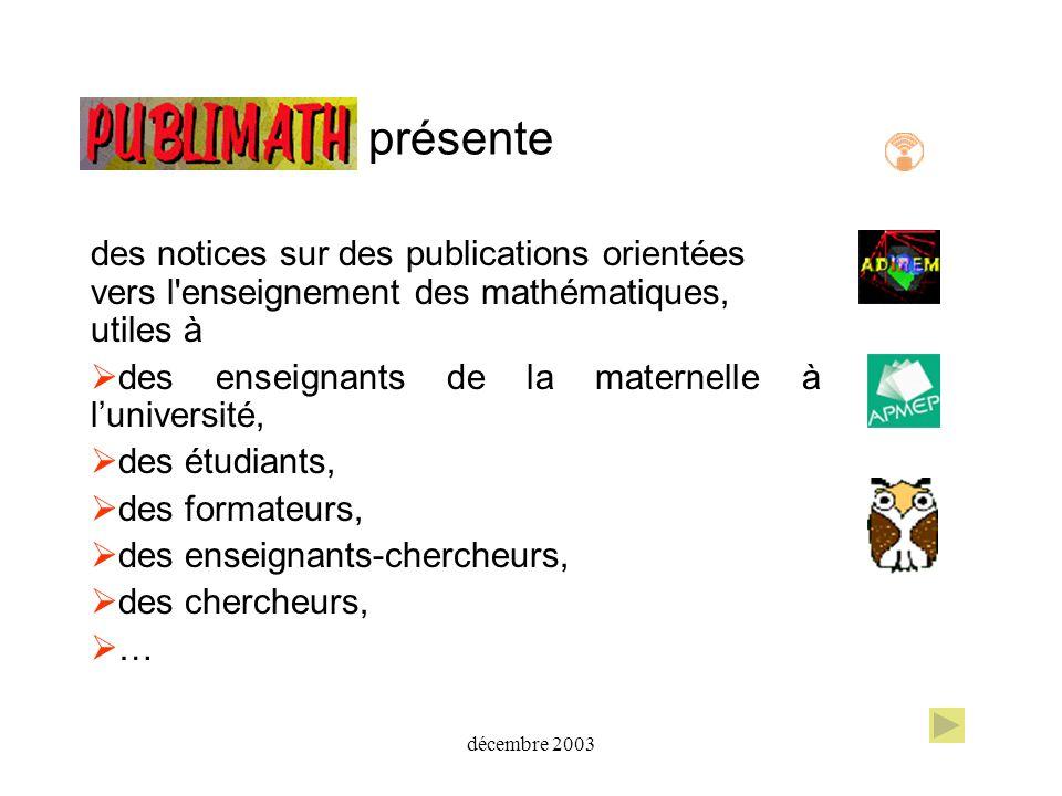décembre 2003 permet de mutualiser les références bibliographiques des enseignants de mathématiques Vous pouvez faire connaître les ressources qui vous paraissent intéressantes !