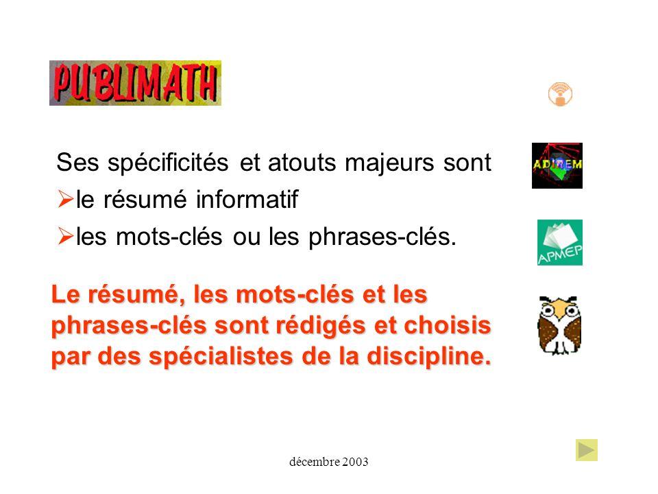 décembre 2003 est une base de données bibliographiques sur l enseignement des mathématiques en langue française, accessible aux deux adresses suivantes : http://publimath.irem.univ-mrs.fr/ http://publimath.univ-lyon1.fr/