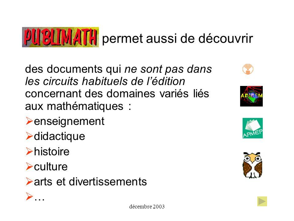 décembre 2003 Proposez en ligne une fiche http://publimath.irem.univ-mrs.fr/saisie.htm PUBLIMATH ) (Ce sera bientôt possible à partir de la page daccueil de PUBLIMATH )