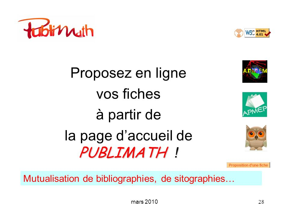 mars 2010 28 Proposez en ligne vos fiches à partir de PUBLIMATH ! la page daccueil de PUBLIMATH ! Mutualisation de bibliographies, de sitographies…