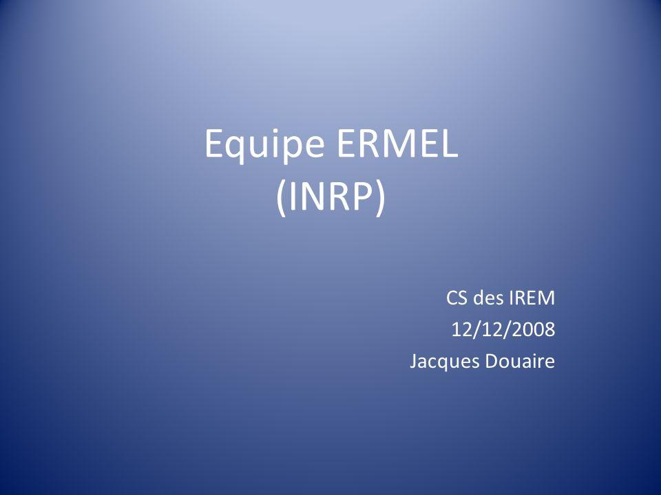 Equipe ERMEL (INRP) CS des IREM 12/12/2008 Jacques Douaire