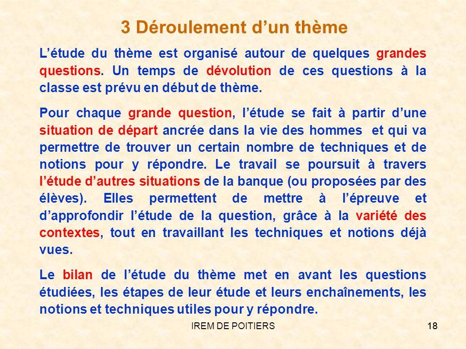 IREM DE POITIERS18 3 Déroulement dun thème Létude du thème est organisé autour de quelques grandes questions. Un temps de dévolution de ces questions