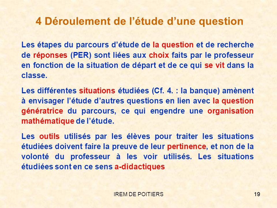 IREM DE POITIERS19 4 Déroulement de létude dune question Les étapes du parcours détude de la question et de recherche de réponses (PER) sont liées aux