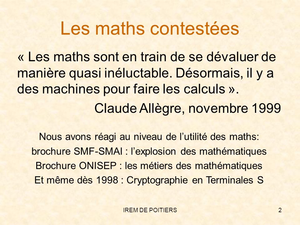 Mais cela ne suffit pas La société et lélève acceptent de moins en moins de faire des maths pour les maths : sommer des fractions, développer et factoriser, étudier les variations dune fonction, la convergence dune suite ou lindépendance dune famille de vecteurs.