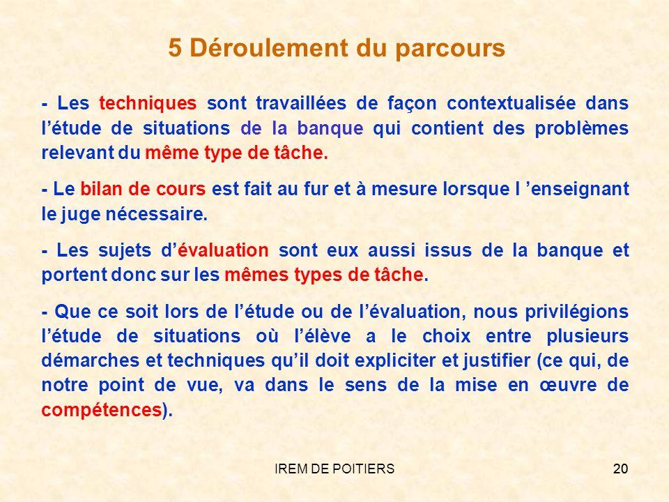 IREM DE POITIERS20 5 Déroulement du parcours - Les techniques sont travaillées de façon contextualisée dans létude de situations de la banque qui cont