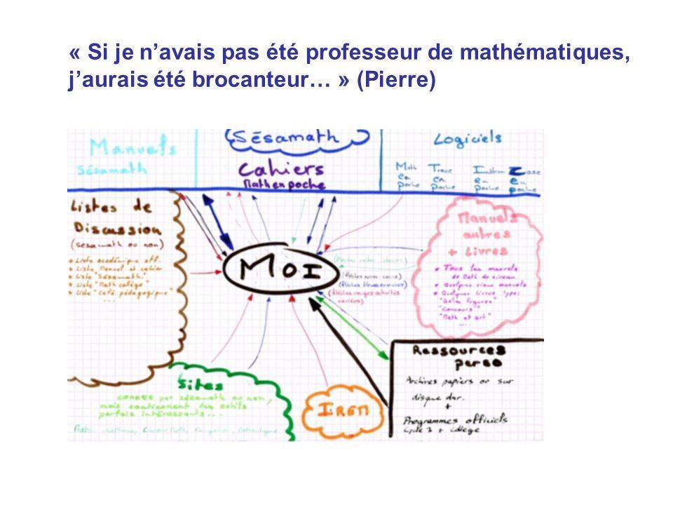 « Si je navais pas été professeur de mathématiques, jaurais été brocanteur… » (Pierre)