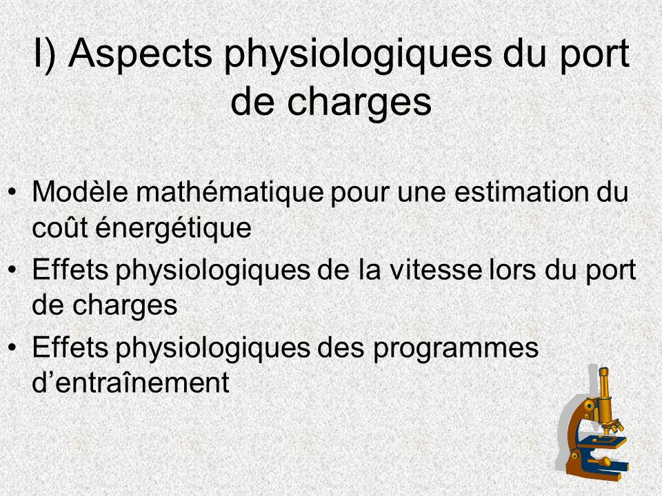 I) Aspects physiologiques du port de charges Modèle mathématique pour une estimation du coût énergétique Effets physiologiques de la vitesse lors du p
