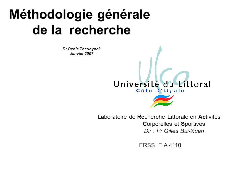 Méthodologie générale de la recherche Dr Denis Theunynck Janvier 2007 Laboratoire de Recherche Littorale en Activités Corporelles et Sportives Dir : P