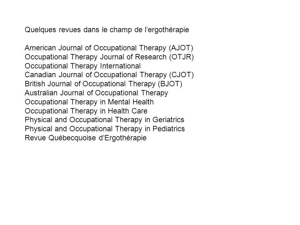 Quelques revues dans le champ de lergothérapie American Journal of Occupational Therapy (AJOT) Occupational Therapy Journal of Research (OTJR) Occupat