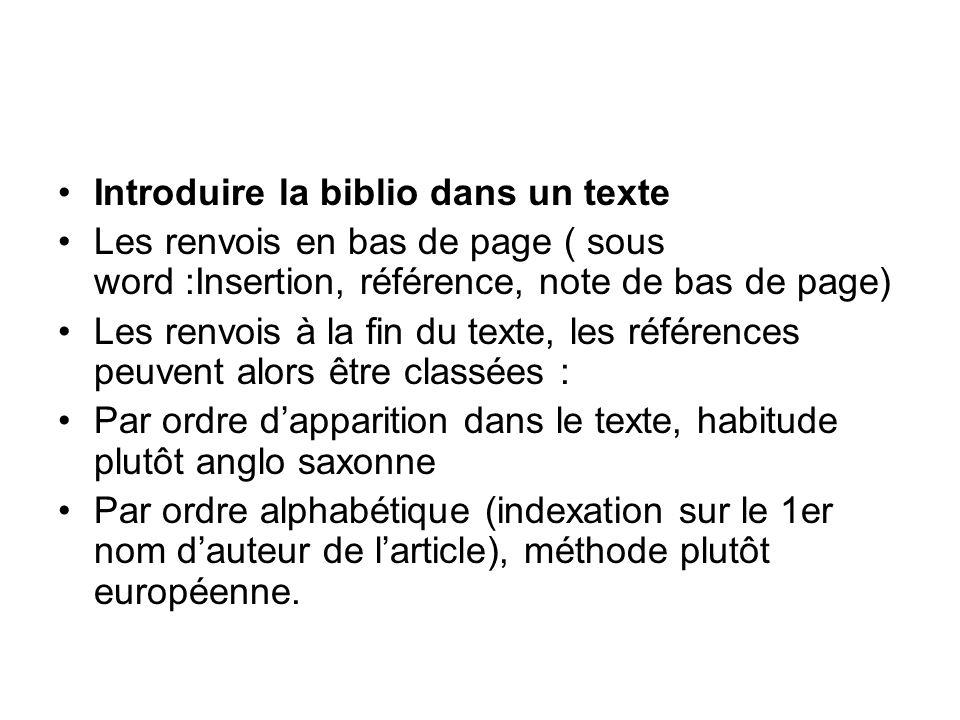 Introduire la biblio dans un texte Les renvois en bas de page ( sous word :Insertion, référence, note de bas de page) Les renvois à la fin du texte, l