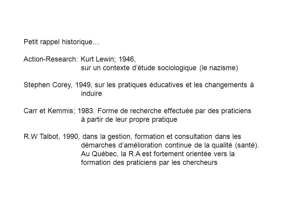 Petit rappel historique… Action-Research: Kurt Lewin; 1946, sur un contexte détude sociologique (le nazisme) Stephen Corey, 1949, sur les pratiques éd