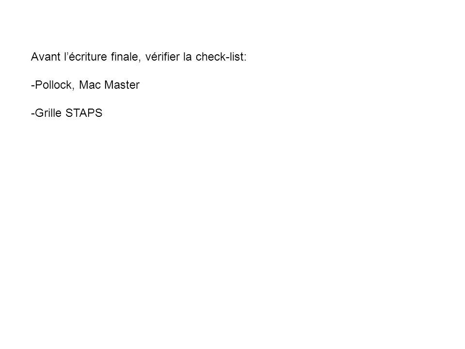 Avant lécriture finale, vérifier la check-list: -Pollock, Mac Master -Grille STAPS