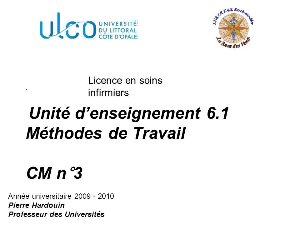 , Unité denseignement 6.1 Méthodes de Travail CM n°3 Licence en soins infirmiers Année universitaire 2009 - 2010 Pierre Hardouin Professeur des Univer