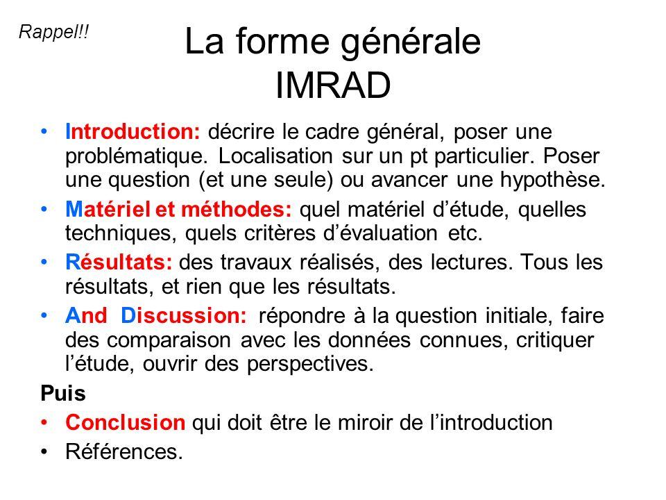 La forme générale IMRAD Introduction: décrire le cadre général, poser une problématique. Localisation sur un pt particulier. Poser une question (et un