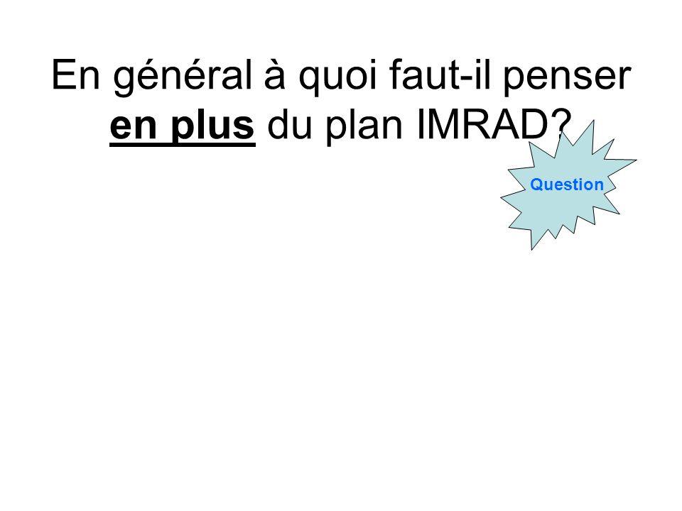 En général à quoi faut-il penser en plus du plan IMRAD? Question