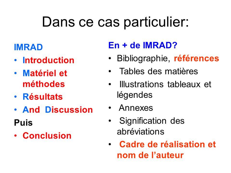 Dans ce cas particulier: IMRAD Introduction Matériel et méthodes Résultats And Discussion Puis Conclusion En + de IMRAD? Bibliographie, références Tab